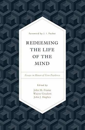 9781433553035-1433553031-Redeeming the Life of the Mind: Essays in Honor of Vern Poythress