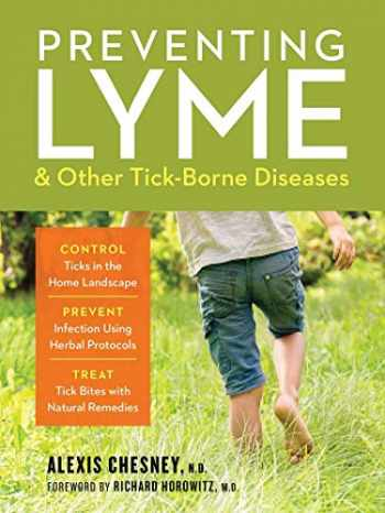 9781635862096-1635862094-Preventing Lyme & Other Tick-Borne Diseases: Control Ticks in the Home Landscape; Prevent Infection Using Herbal Protocols; Treat Tick Bites with Natural Remedies