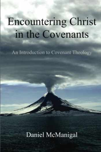 9780989313100-0989313107-Encountering Christ in the Covenants: An Introduction to Covenant Theology