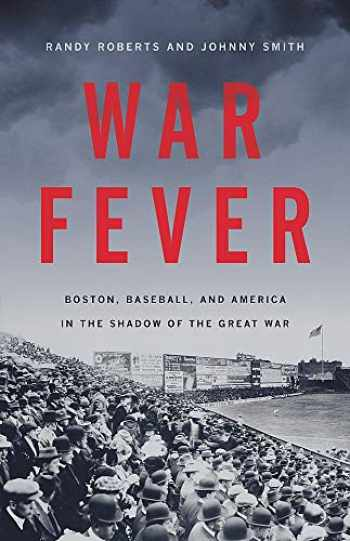 9781541672666-1541672666-War Fever: Boston, Baseball, and America in the Shadow of the Great War