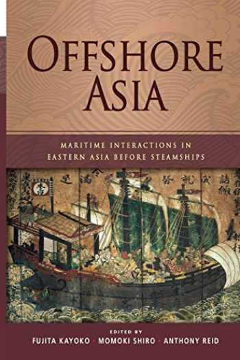 9789814311779-9814311774-Offshore Asia: Maritime Interactions in Eastern Asia Before Steamships