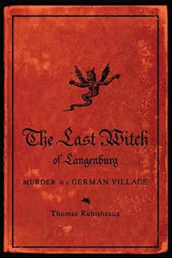 9780393349689-0393349683-The Last Witch of Langenburg: Murder in a German Village
