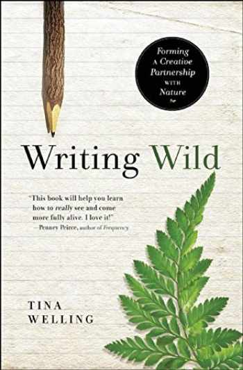 9781608682867-1608682862-Writing Wild: Forming a Creative Partnership with Nature