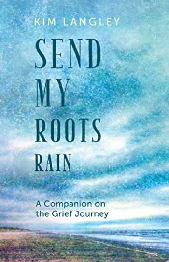 9781612619491-1612619495-Send My Roots Rain: A Companion on the Grief Journey