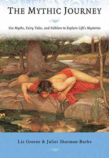 9781578636167-1578636167-The Mythic Journey: Use Myths, Fairy Tales, and Folklore to Explain Life's Mysteries