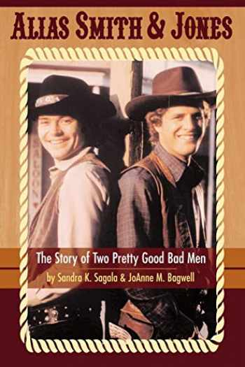 9781593930318-1593930313-Alias Smith & Jones: The Story of Two Pretty Good Bad Men