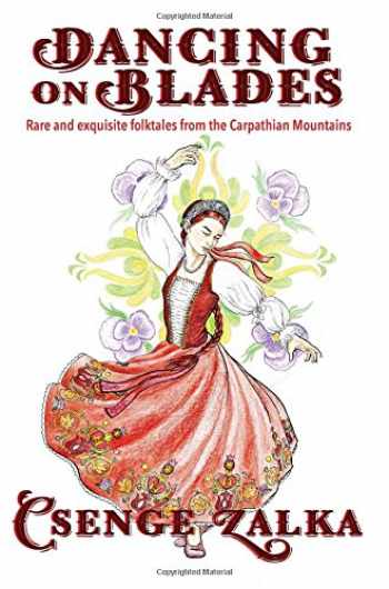 9781624911033-162491103X-Dancing on Blades: Rare and Exquisite Folktales from the Carpathian Mountains