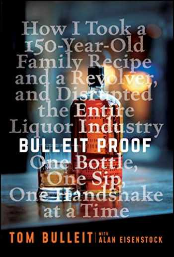 9781119597735-1119597730-Bulleit Proof: How I Took a 150-Year-Old Family Recipe and a Revolver, and Disrupted the Entire Liquor Industry One Bottle, One Sip, One Handshake at a Time