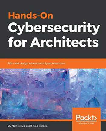 9781788830263-1788830261-Hands-On Cybersecurity for Architects: Plan and design robust security architectures
