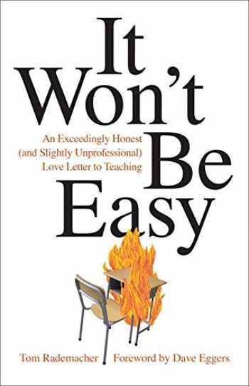 9781517901127-151790112X-It Won't Be Easy: An Exceedingly Honest (and Slightly Unprofessional) Love Letter to Teaching