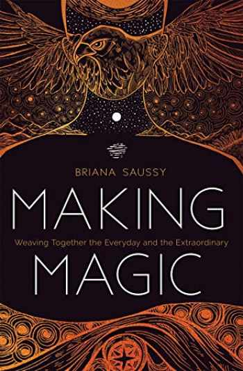 9781683642480-1683642481-Making Magic: Weaving Together the Everyday and the Extraordinary