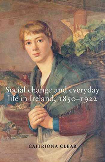 9780719074387-071907438X-Social change and everyday life in Ireland, 1850–1922