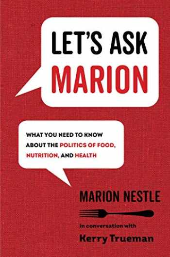 9780520343238-0520343239-Let's Ask Marion: What You Need to Know about the Politics of Food, Nutrition, and Health (Volume 74) (California Studies in Food and Culture)