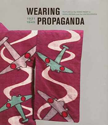 9780300109252-0300109253-Wearing Propaganda: Textiles on the Home Front in Japan, Britain, and the United States, 1931-1945