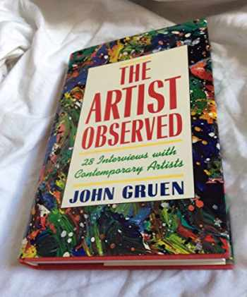 9781556521034-1556521030-The Artist Observed: 28 Interviews With Contemporary Artists