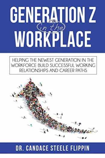 9780998638416-0998638412-Generation Z in the Workplace: Helping the Newest Generation in the Workforce Build Successful Working Relationships and Career Path