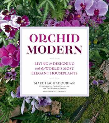 9781604698169-1604698160-Orchid Modern: Living and Designing with the World's Most Elegant Houseplants