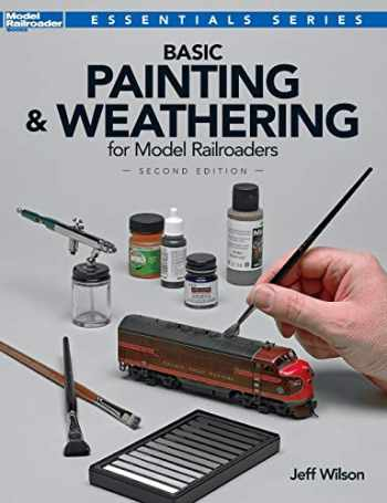 9780890249550-0890249555-Basic Painting and Weathering for Model Railroaders, Second Edition (Model Railroader Books: Essentials)