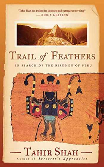 9781611455090-161145509X-Trail of Feathers: In Search of the Birdmen of Peru