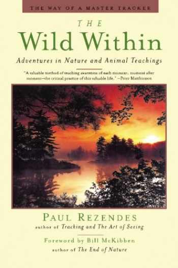 9781439231043-1439231044-The Wild Within: Adventures in Nature and Animal Teachings