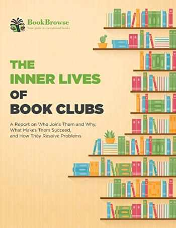 9781733619226-1733619224-The Inner Lives of Book Clubs: A Report on Who Joins Them and Why, What Makes Them Succeed, and How They Resolve Problems