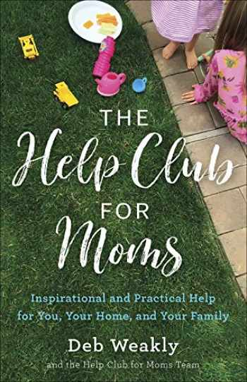 9780736978736-0736978739-The Help Club for Moms: Inspirational and Practical Help for You, Your Home, and Your Family
