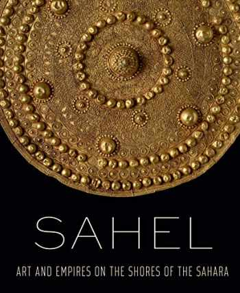 9781588396877-1588396878-Sahel: Art and Empires on the Shores of the Sahara