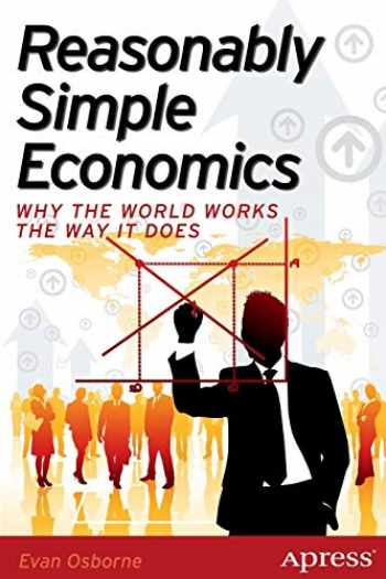 9781430259411-1430259418-Reasonably Simple Economics: Why the World Works the Way It Does
