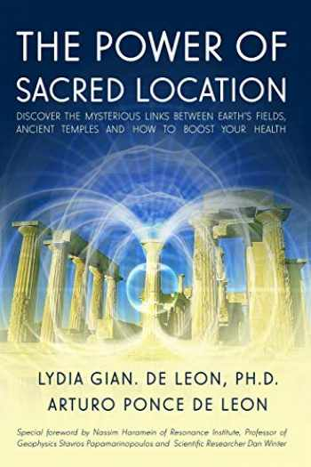 9781703969375-1703969375-The Power of Sacred Location: Discover the mysterious links between Earth's fields, ancient Temples and how to boost your health
