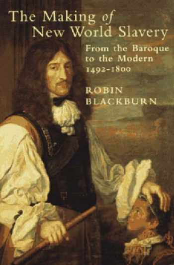 9781859848906-1859848907-The Making of New World Slavery: From the Baroque to the Modern 1492-1800