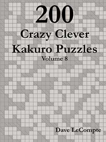 9780557358502-0557358507-200 Crazy Clever Kakuro Puzzles - Volume 8