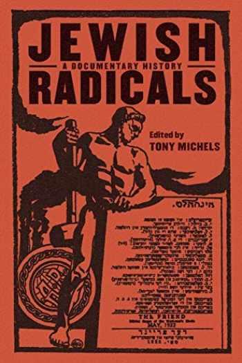 9780814757444-0814757448-Jewish Radicals: A Documentary Reader (Goldstein-Goren Series in American Jewish History, 14)