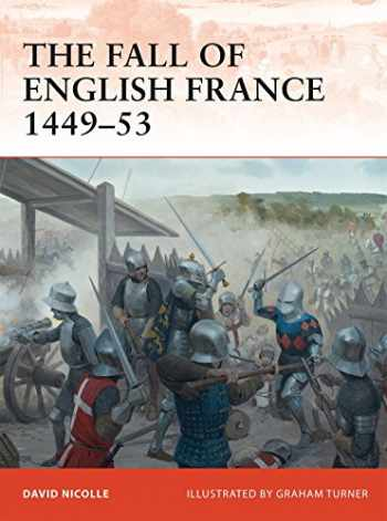 9781849086165-1849086168-The Fall of English France 1449–53 (Campaign)