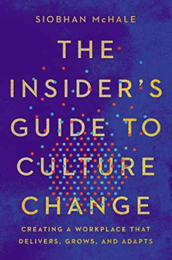 9781400214655-1400214653-The Insider's Guide to Culture Change: Creating a Workplace That Delivers, Grows, and Adapts