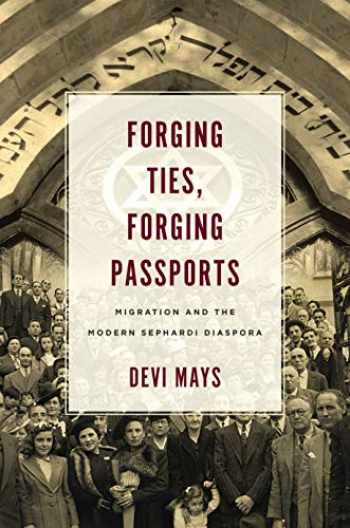 9781503613218-1503613216-Forging Ties, Forging Passports: Migration and the Modern Sephardi Diaspora (Stanford Studies in Jewish History and Culture)