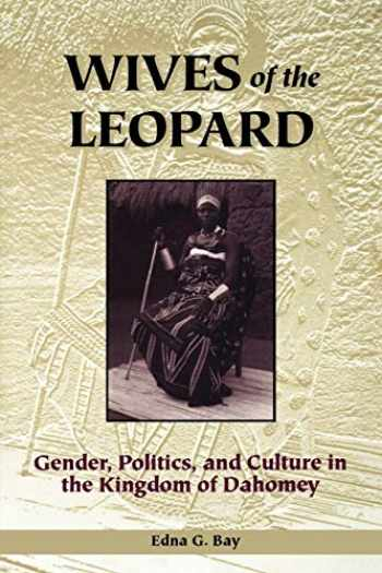 9780813917924-0813917921-Wives of the Leopard: Gender, Politics, and Culture in the Kingdom of Dahomey