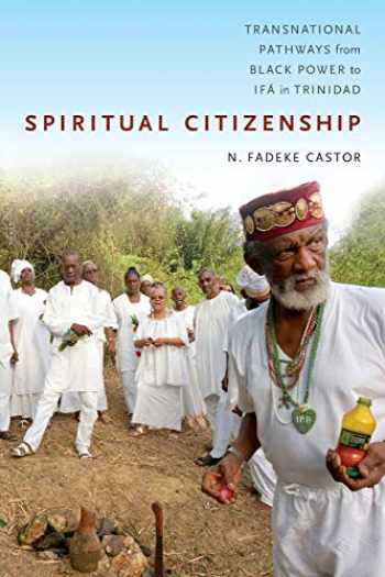 9780822368953-0822368951-Spiritual Citizenship: Transnational Pathways from Black Power to Ifá in Trinidad
