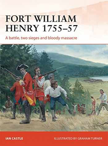 9781782002741-178200274X-Fort William Henry 1755–57: A battle, two sieges and bloody massacre (Campaign)
