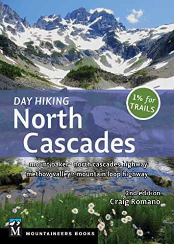 9781680512236-1680512234-Day Hiking North Cascades: Mount Baker * North Cascades Highway * Methow Valley * Mountain Loop Highway