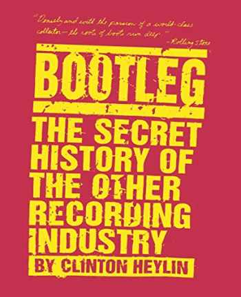 9780312142896-0312142897-Bootleg: The Secret History of the Other Recording Industry