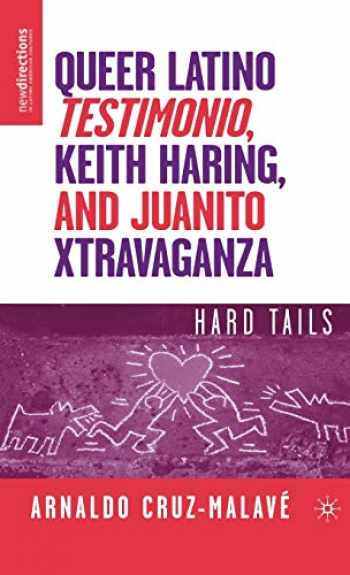 9781403977472-140397747X-Queer Latino Testimonio, Keith Haring, and Juanito Xtravaganza: Hard Tails (New Directions in Latino American Cultures)
