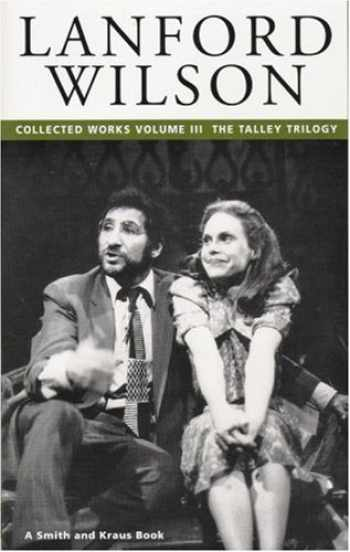 9781575251332-1575251337-Lanford Wilson: Collected Works, Vol. 3: The Talley Trilogy (Contemporary American Playwrights)