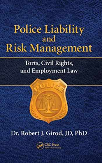 9781466593121-1466593121-Police Liability and Risk Management: Torts, Civil Rights, and Employment Law