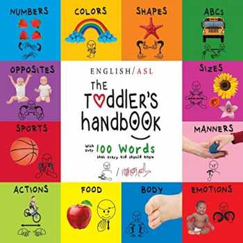 9781772266283-1772266280-The Toddler's Handbook: (English / American Sign Language - ASL) Numbers, Colors, Shapes, Sizes, Abc's, Manners, and Opposites, with over 100 Words ... Should Know (American Sign Language Edition)