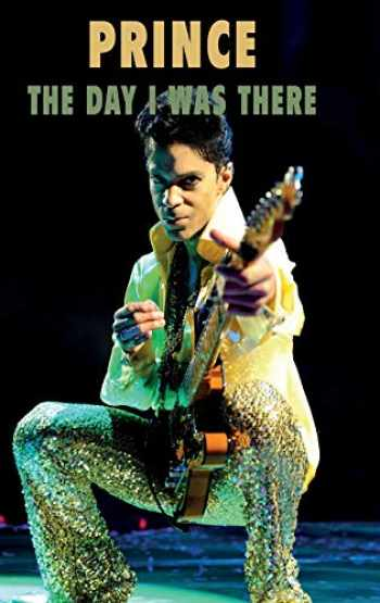 9781916258228-1916258220-Prince - The Day I Was There