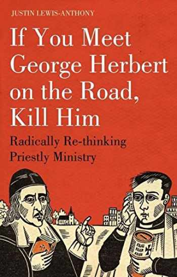 9781906286170-1906286175-If you meet George Herbert on the road, kill him: Radically Re-Thinking Priestly Ministry