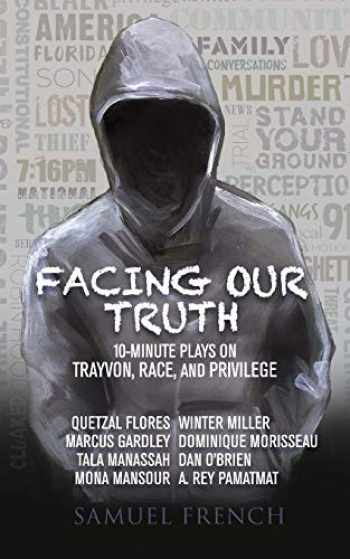 9780573704260-0573704260-Facing Our Truth: Short Plays on Trayvon, Race, and Privilege