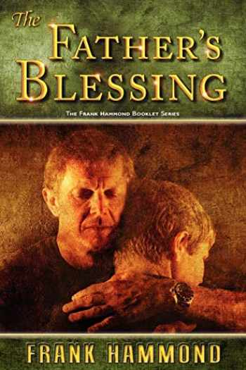 9780892280742-0892280743-The Father's Blessing: The Body of Christ is missing out on something of great significance