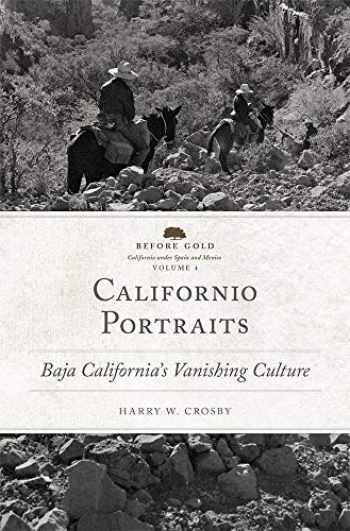 9780806148694-0806148691-Californio Portraits: Baja California's Vanishing Culture (Volume 4) (Before Gold: California under Spain and Mexico Series)