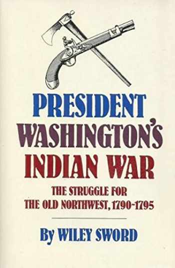 9780806118642-0806118644-President Washington's Indian War: The Struggle for the Old Northwest, 1790-1795
